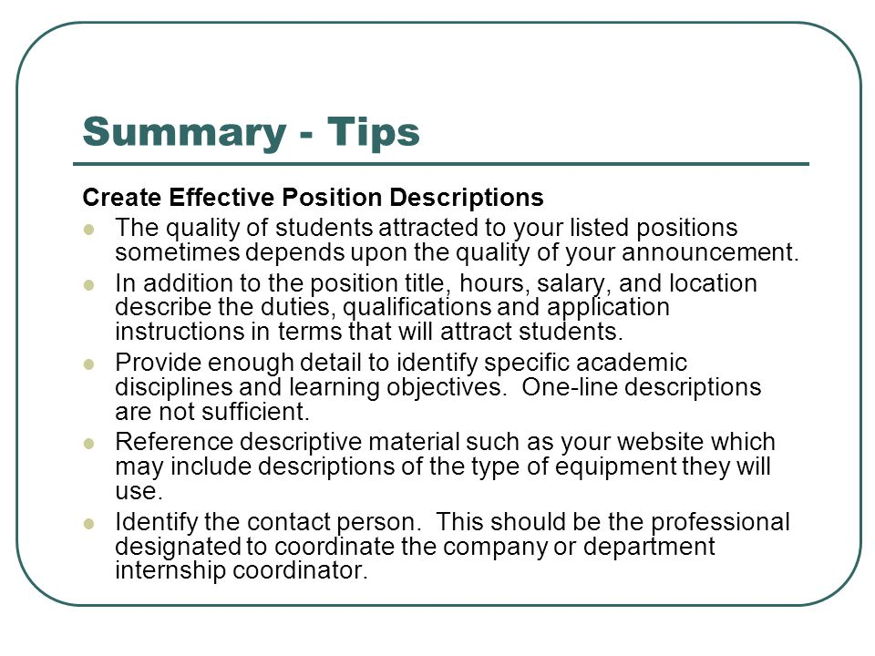 Summary - Tips Create Effective Position Descriptions The quality of students attracted to your listed positions sometimes depends upon the quality of