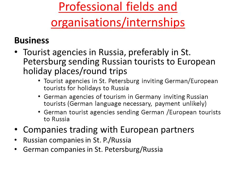Professional fields and organisations/internships Business Tourist agencies in Russia, preferably in St.