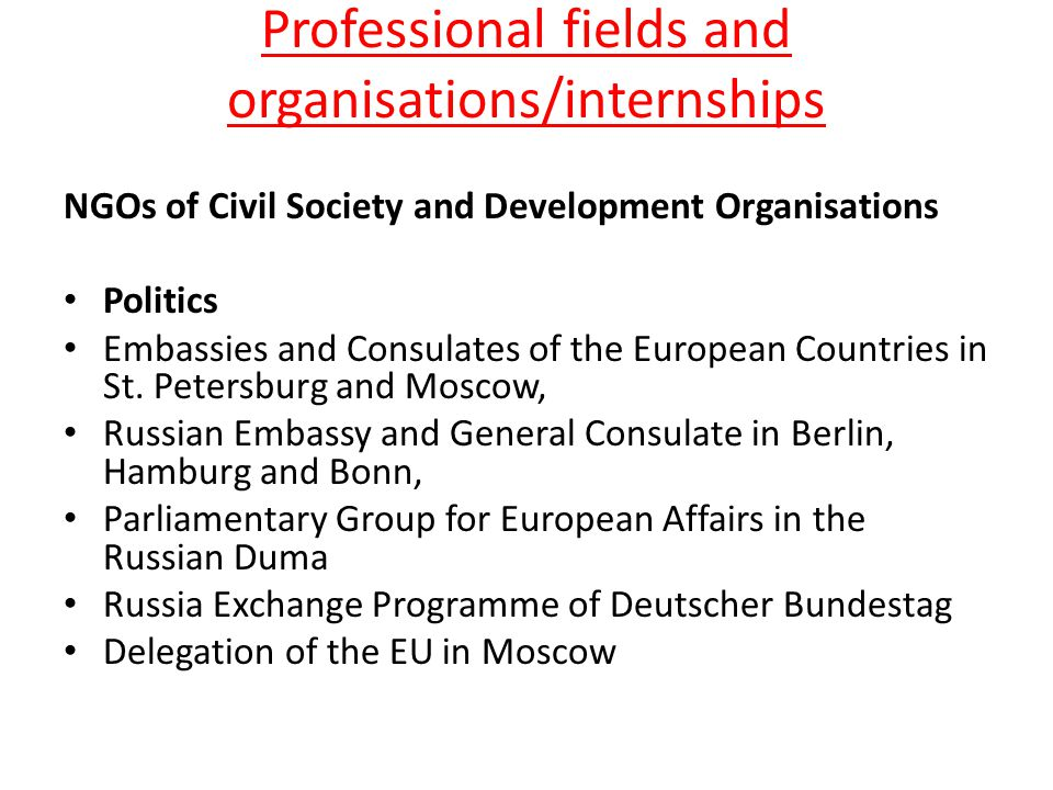 Professional fields and organisations/internships NGOs of Civil Society and Development Organisations Politics Embassies and Consulates of the European Countries in St.