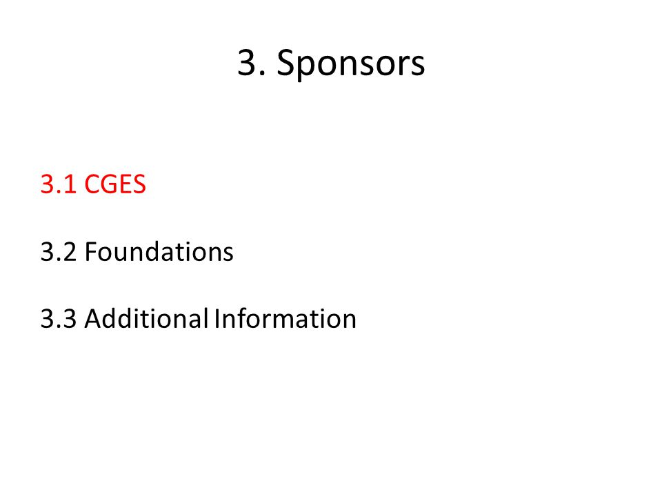 3. Sponsors 3.1 CGES 3.2 Foundations 3.3 Additional Information