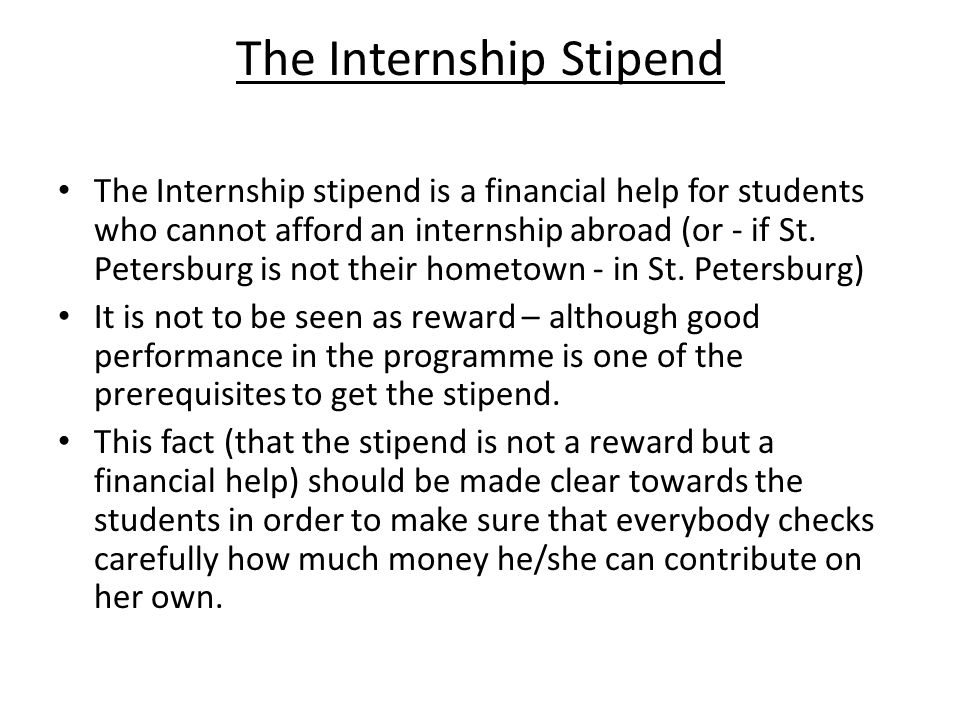 The Internship Stipend The Internship stipend is a financial help for students who cannot afford an internship abroad (or - if St.