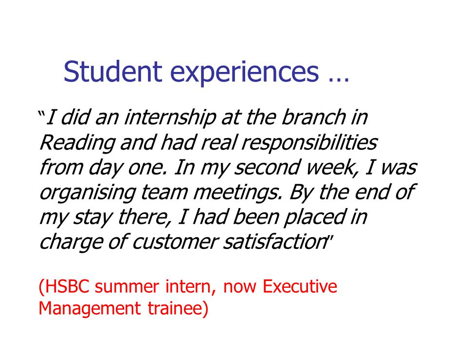 Student experiences … I did an internship at the branch in Reading and had real responsibilities from day one.