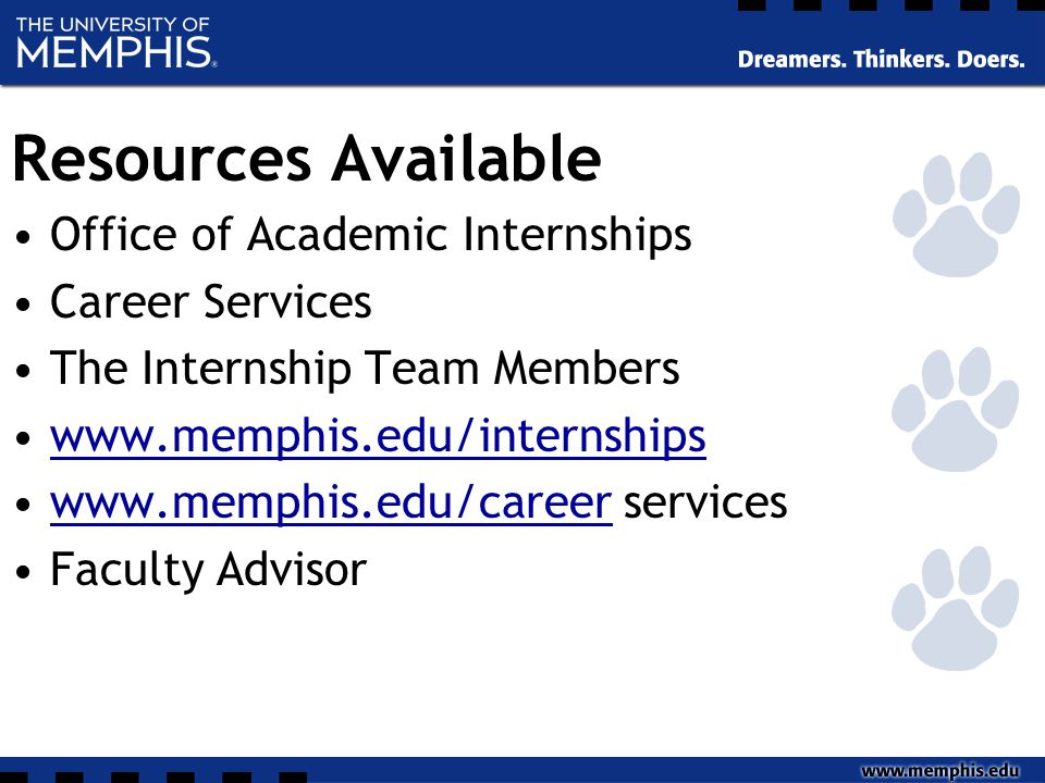 Resources Available Office of Academic Internships Career Services The Internship Team Members www.memphis.edu/internships www.memphis.edu/career serv