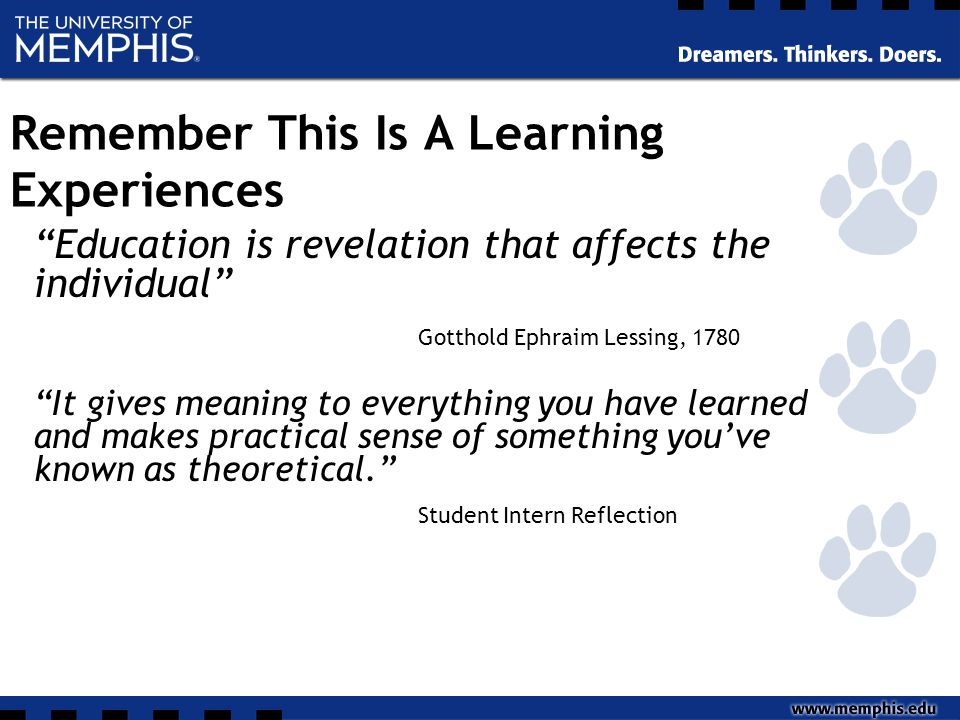 "Remember This Is A Learning Experiences ""Education is revelation that affects the individual"" Gotthold Ephraim Lessing, 1780 ""It gives meaning to ever"