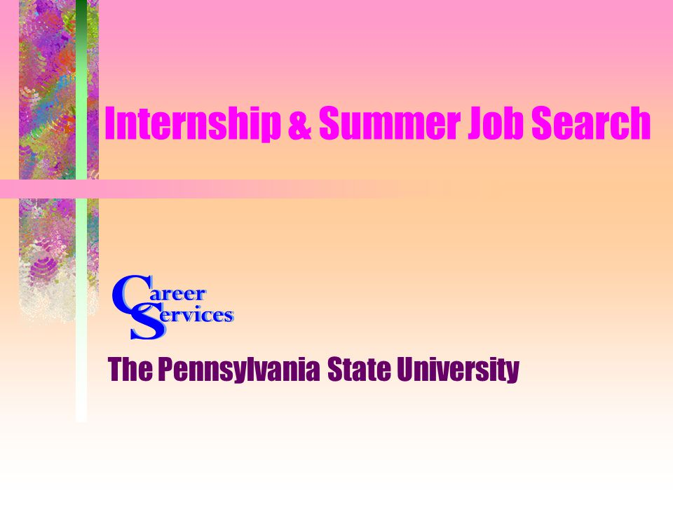 Internship & Summer Job Search The Pennsylvania State University