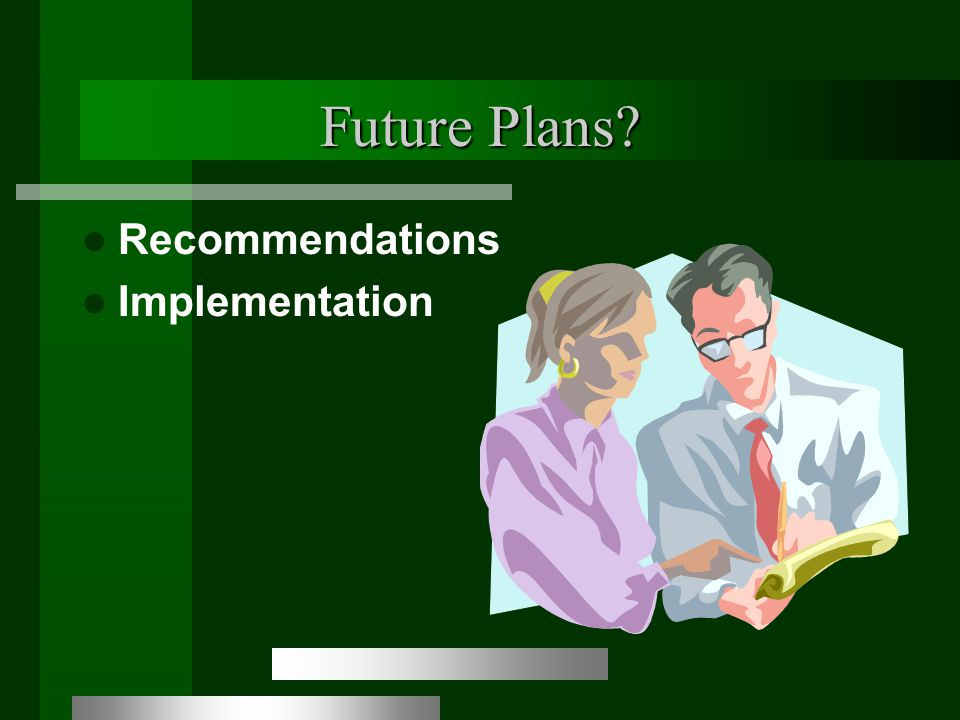 Future Plans? Recommendations Implementation