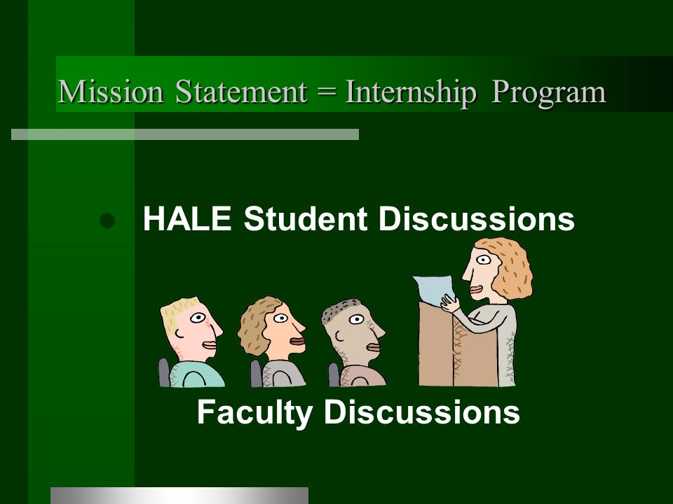 Mission Statement = Internship Program HALE Student Discussions Faculty Discussions