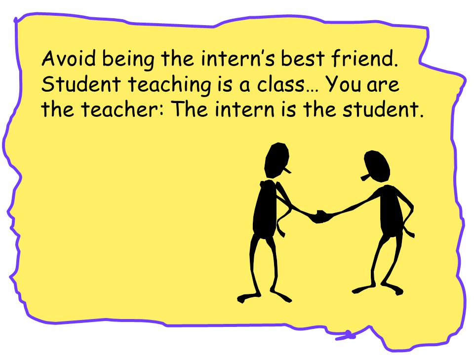 Avoid being the intern's best friend.
