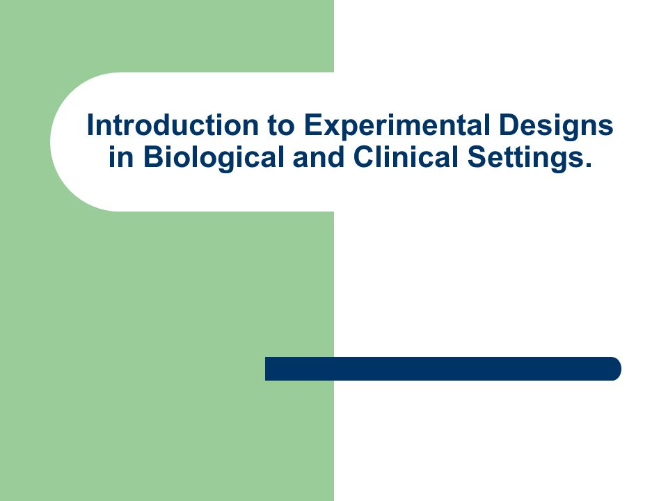 Introduction to Experimental Designs in Biological and Clinical Settings.