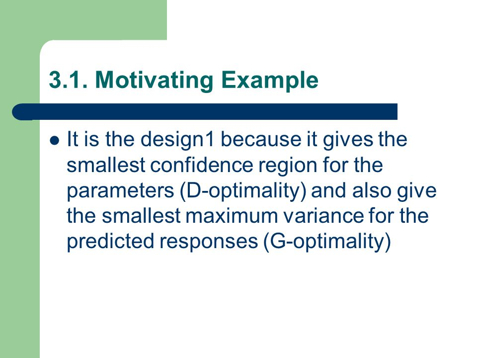 3.1. Motivating Example It is the design1 because it gives the smallest confidence region for the parameters (D-optimality) and also give the smallest