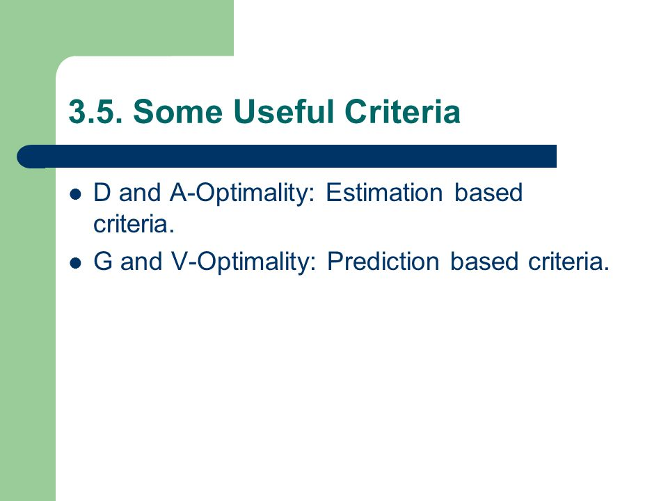 3.5. Some Useful Criteria D and A-Optimality: Estimation based criteria.