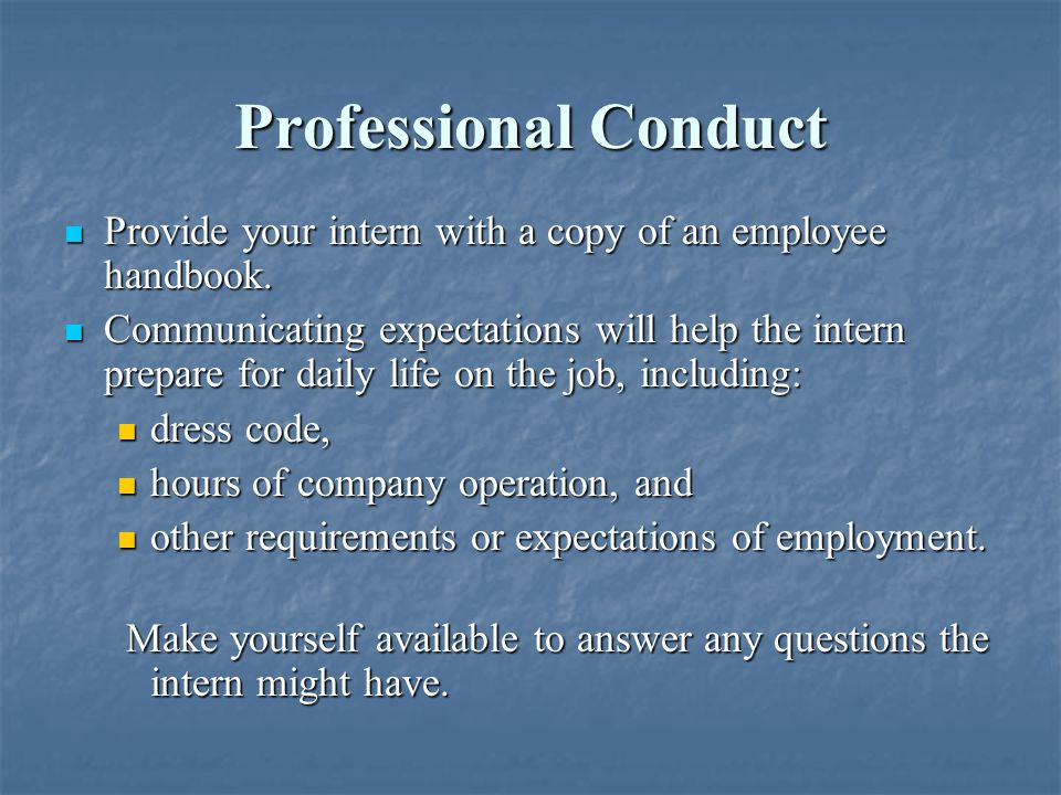 Professional Conduct Provide your intern with a copy of an employee handbook.