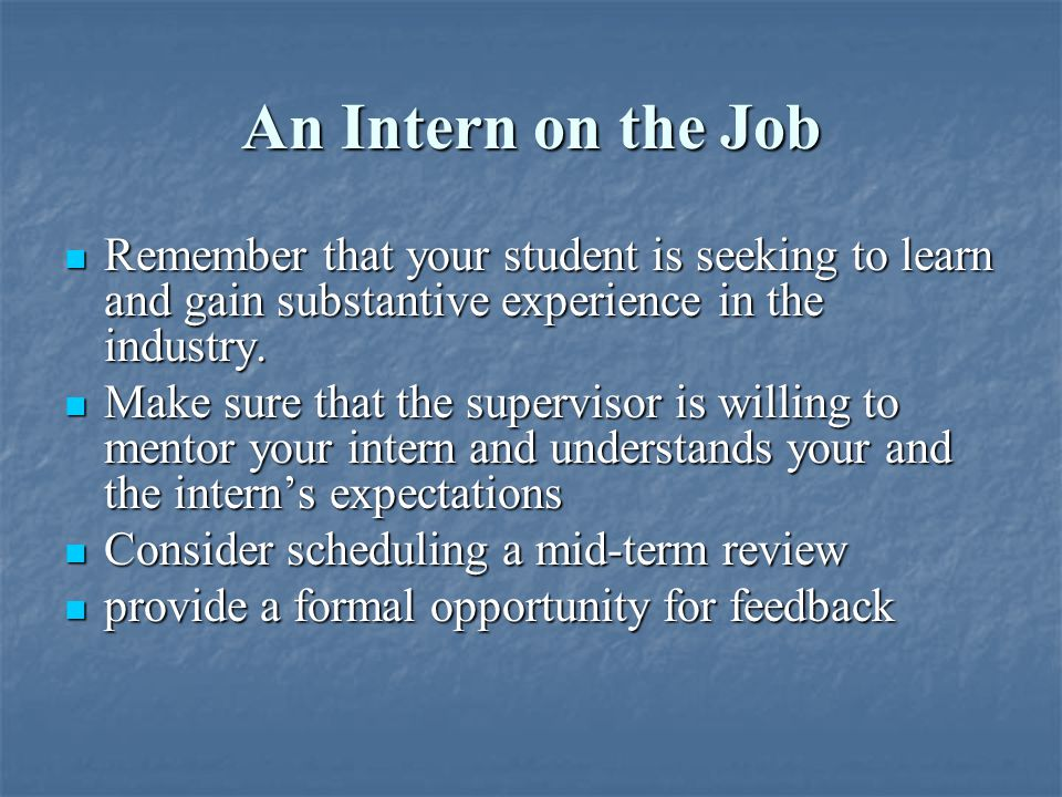 After the Internship Perform an exit interview with your intern Perform an exit interview with your intern Encourage honest feedback about improving future internship opportunities.