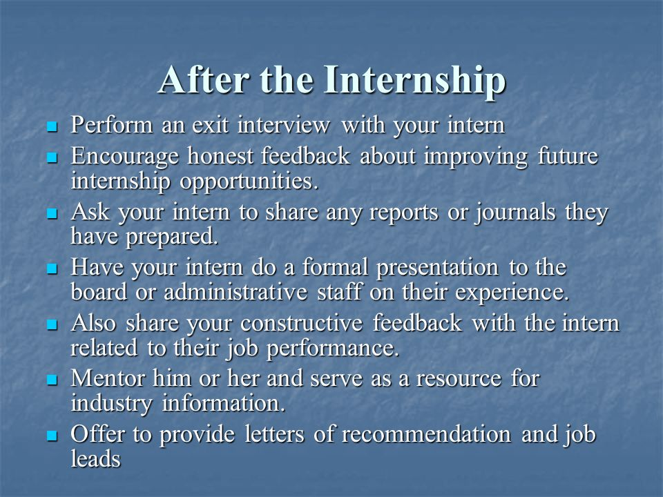 Finally Don't forget that when an internship is structured correctly and provides a satisfying experience for both employer and intern Don't forget that when an internship is structured correctly and provides a satisfying experience for both employer and intern