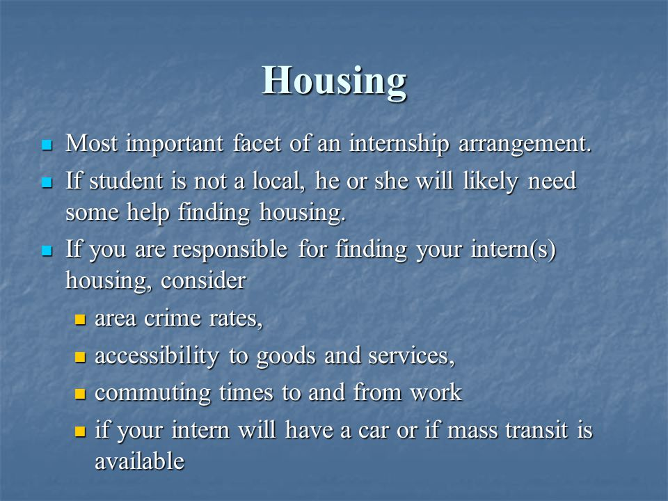Housing Continued Potential Sources of Housing Include: Colleges and university dormitory rooms Colleges and university dormitory rooms Some apartment buildings offer short-term leases.