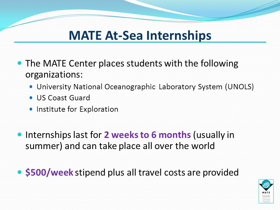 MATE At-Sea Internships The MATE Center places students with the following organizations: University National Oceanographic Laboratory System (UNOLS)