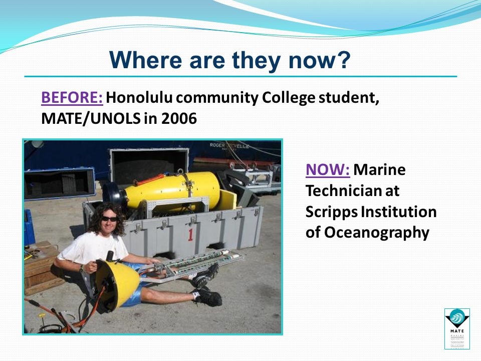 NOW: Marine Technician at Scripps Institution of Oceanography Where are they now.