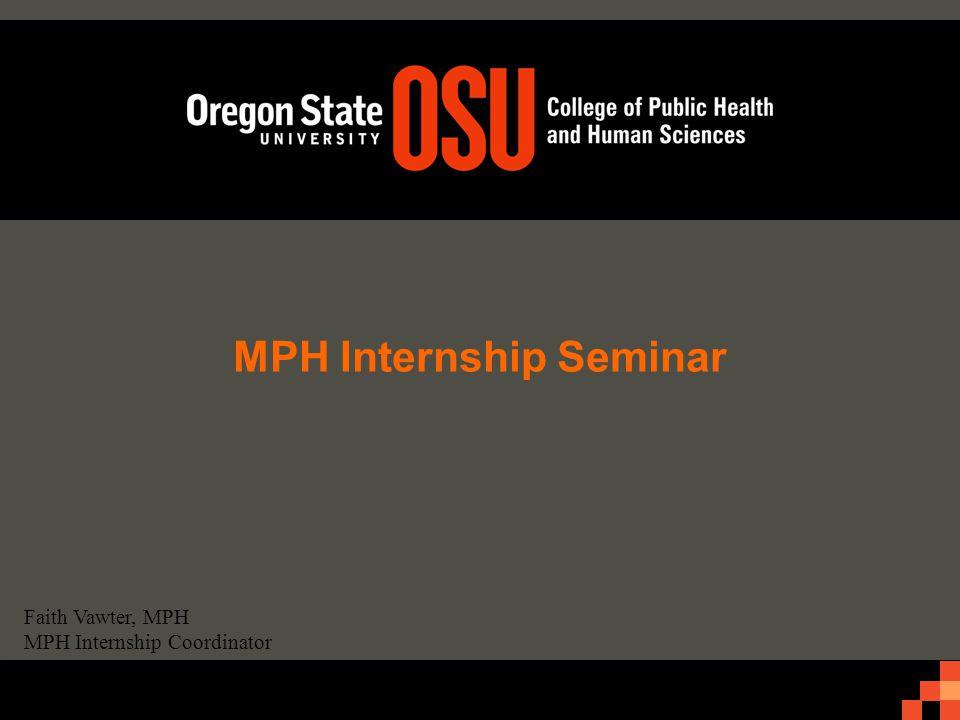 MPH Internship Seminar Faith Vawter, MPH MPH Internship Coordinator