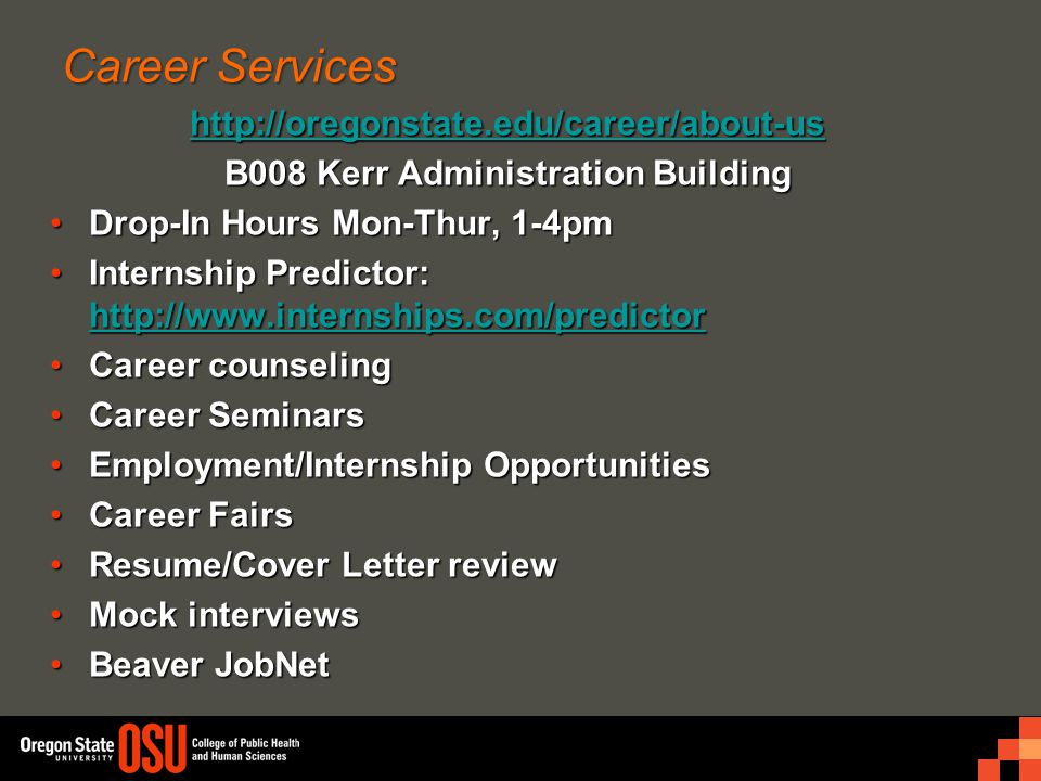 Career Services http://oregonstate.edu/career/about-us B008 Kerr Administration Building Drop-In Hours Mon-Thur, 1-4pmDrop-In Hours Mon-Thur, 1-4pm In