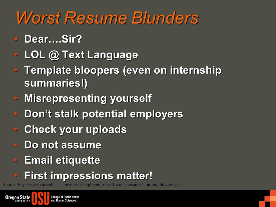 Worst Resume Blunders Dear….Sir?Dear….Sir? LOL @ Text LanguageLOL @ Text Language Template bloopers (even on internship summaries!)Template bloopers (