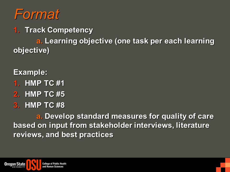 Format 1.Track Competency a. Learning objective (one task per each learning objective) Example: 1.HMP TC #1 2.HMP TC #5 3.HMP TC #8 a. Develop standar