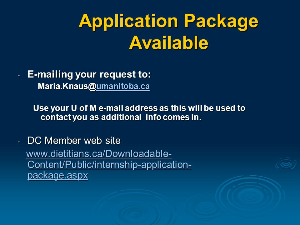 Application Package Available E-mailing your request to: E-mailing your request to: Maria.Knaus@umanitoba.ca Maria.Knaus@umanitoba.caumanitoba.ca Use your U of M e-mail address as this will be used to contact you as additional info comes in.