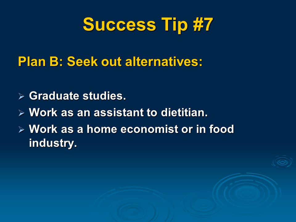 Success Tip #7 Plan B: Seek out alternatives:  Graduate studies.