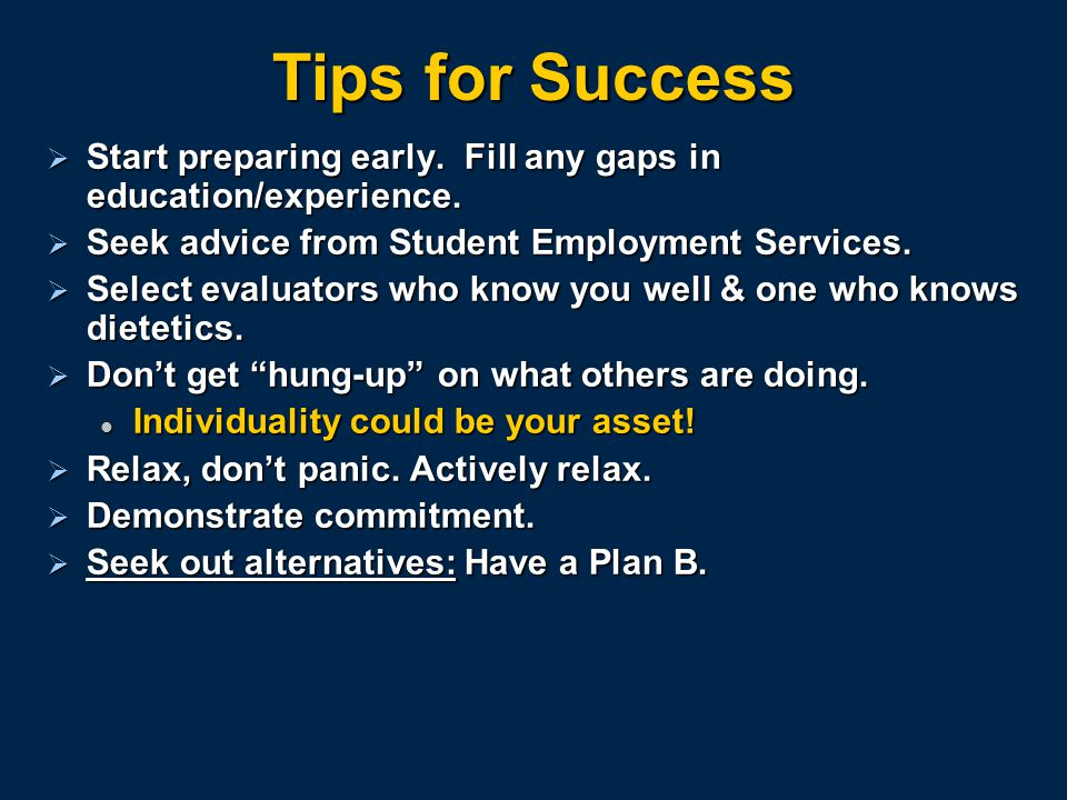 Tips for Success  Start preparing early. Fill any gaps in education/experience.