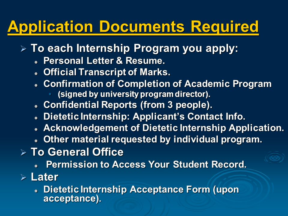 Application Documents Required  To each Internship Program you apply: Personal Letter & Resume.