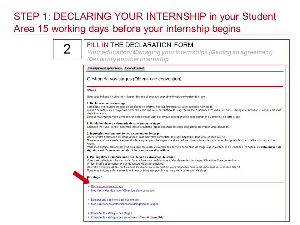 Procedure for declaring an internship FILL IN THE DECLARATION FORM Your education/ Managing your internships (Getting an agreement) /Declaring another internship BE CAREFUL.