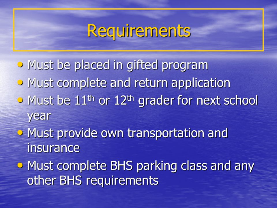 Requirements Must be placed in gifted program Must be placed in gifted program Must complete and return application Must complete and return applicati