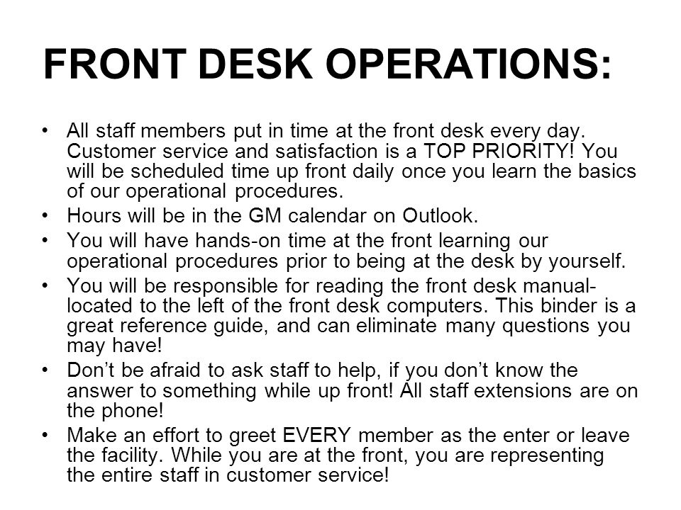 FRONT DESK OPERATIONS: All staff members put in time at the front desk every day.