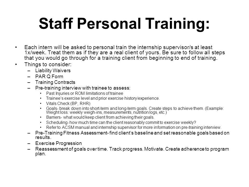 Staff Personal Training: Each intern will be asked to personal train the internship supervisor/s at least 1x/week.