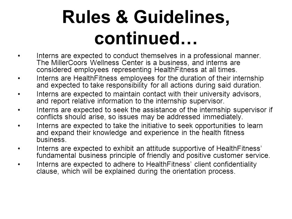 Rules & Guidelines, continued… Interns are expected to conduct themselves in a professional manner.