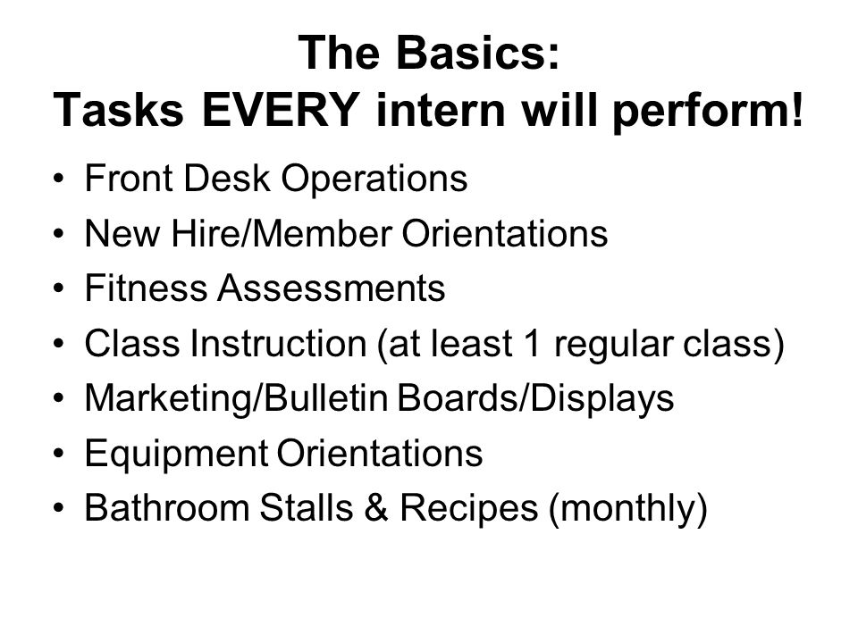 The Basics: Tasks EVERY intern will perform.