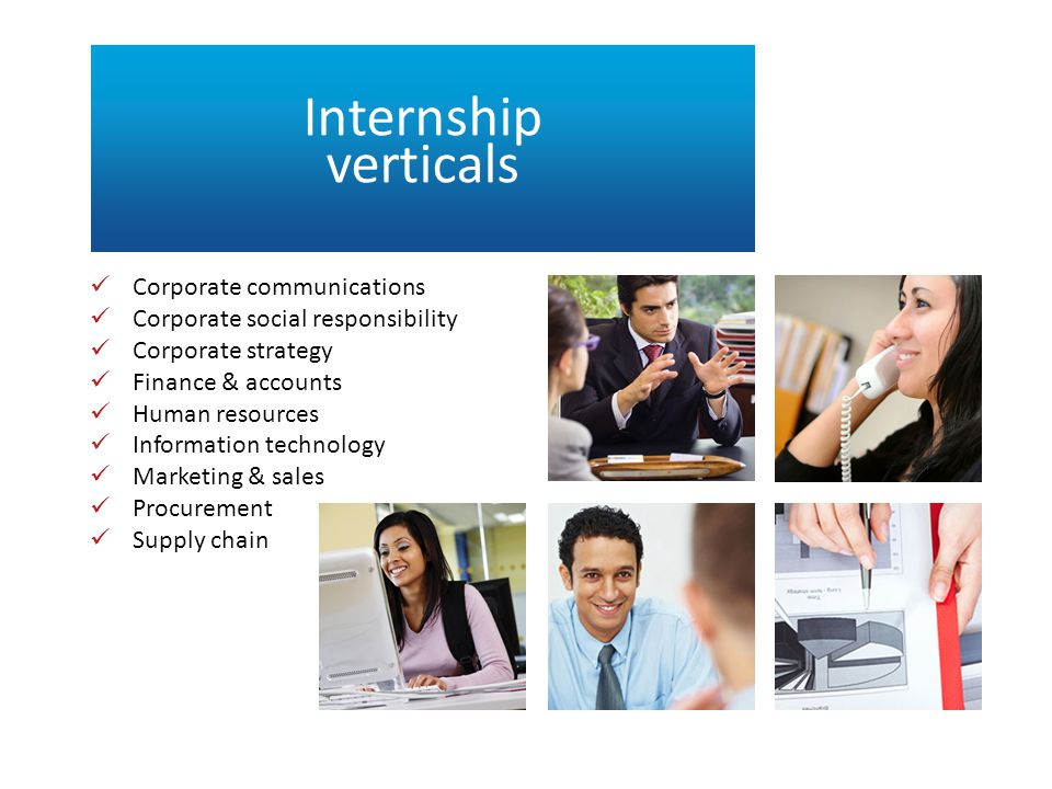 Internship verticals Corporate communications Corporate social responsibility Corporate strategy Finance & accounts Human resources Information technology Marketing & sales Procurement Supply chain