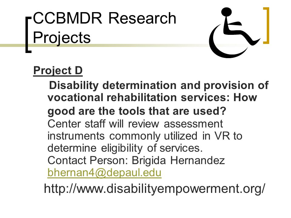 CCBMDR Research Projects Project D Disability determination and provision of vocational rehabilitation services: How good are the tools that are used.