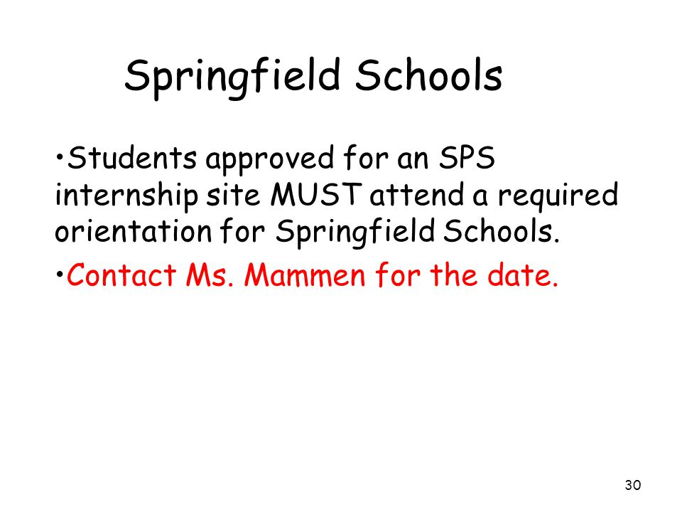 Springfield Schools Students approved for an SPS internship site MUST attend a required orientation for Springfield Schools.
