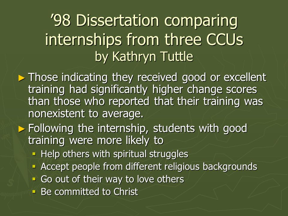 '98 Dissertation comparing internships from three CCUs by Kathryn Tuttle ► Those indicating they received good or excellent training had significantly higher change scores than those who reported that their training was nonexistent to average.