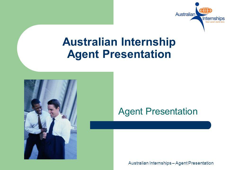 Australian Internships – Agent Presentation Australian Internship Agent Presentation Agent Presentation