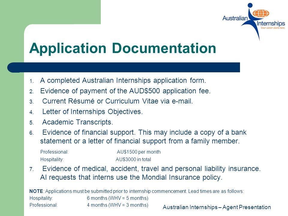 Australian Internships – Agent Presentation Application Documentation 1. A completed Australian Internships application form. 2. Evidence of payment o