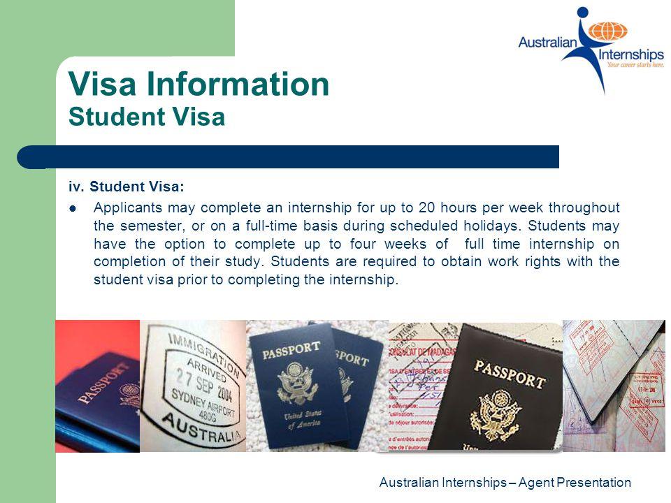 Australian Internships – Agent Presentation Visa Information Student Visa iv. Student Visa: Applicants may complete an internship for up to 20 hours p