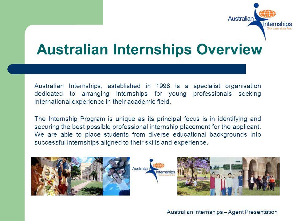 Australian Internships – Agent Presentation Australian Internships Programs Australian Internships offers two programs: Professional Internship Program Hospitality Internship Program