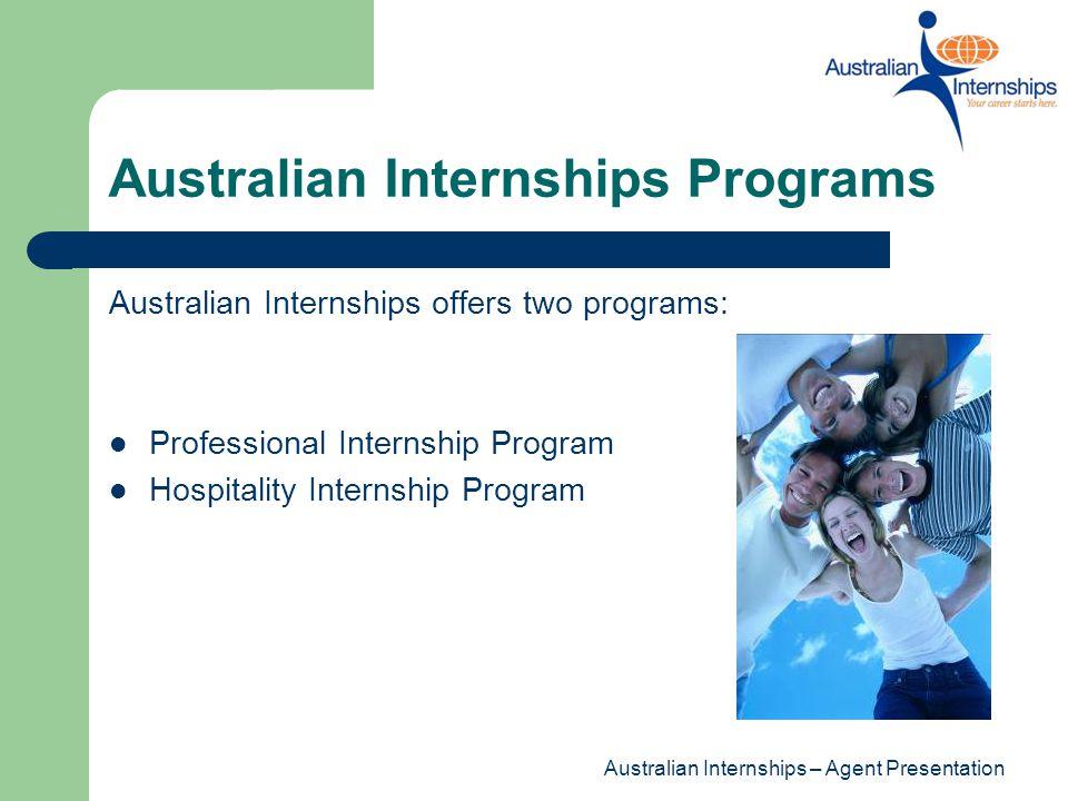 Australian Internships – Agent Presentation Australian Internships Programs Australian Internships offers two programs: Professional Internship Progra