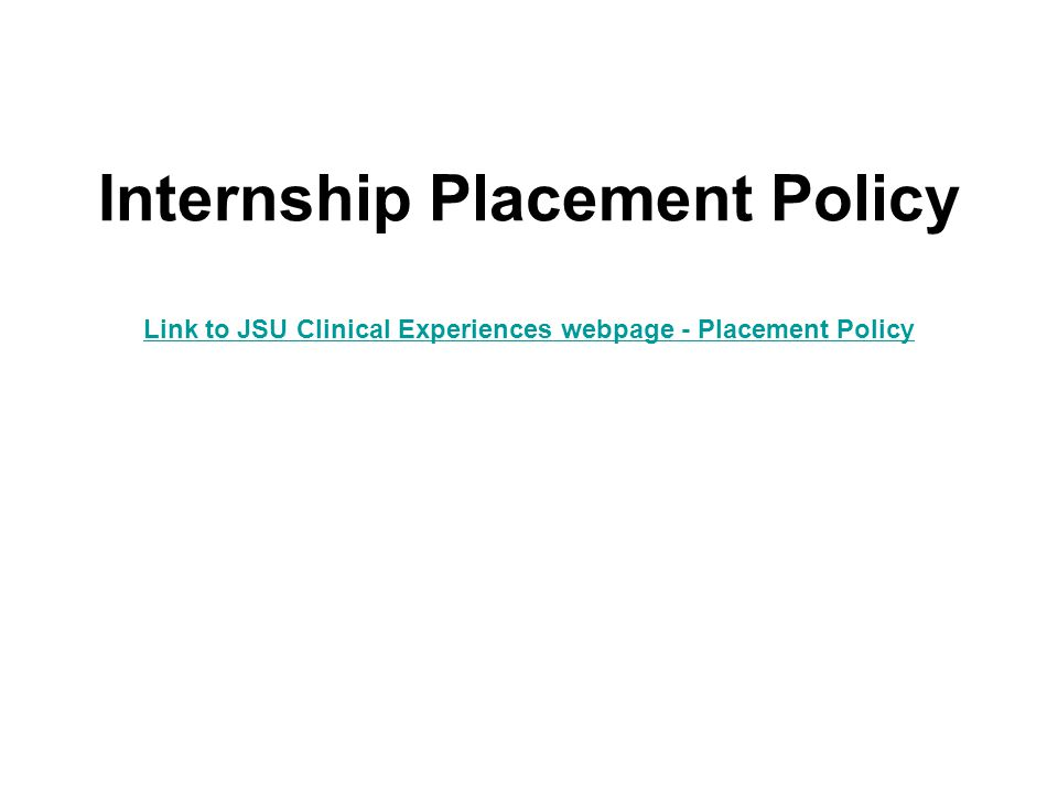 Internship Placement Policy Link to JSU Clinical Experiences webpage - Placement Policy Link to JSU Clinical Experiences webpage - Placement Policy