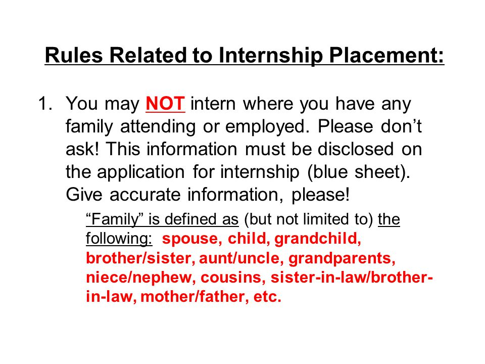 Rules Related to Internship Placement: 1.You may NOT intern where you have any family attending or employed.