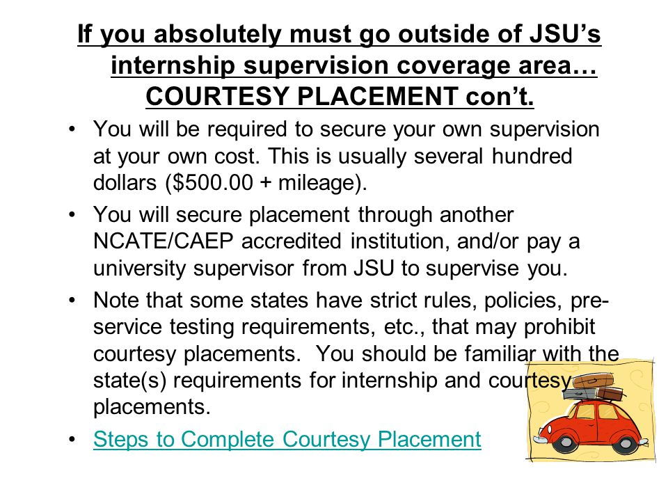 If you absolutely must go outside of JSU's internship supervision coverage area… COURTESY PLACEMENT con't.