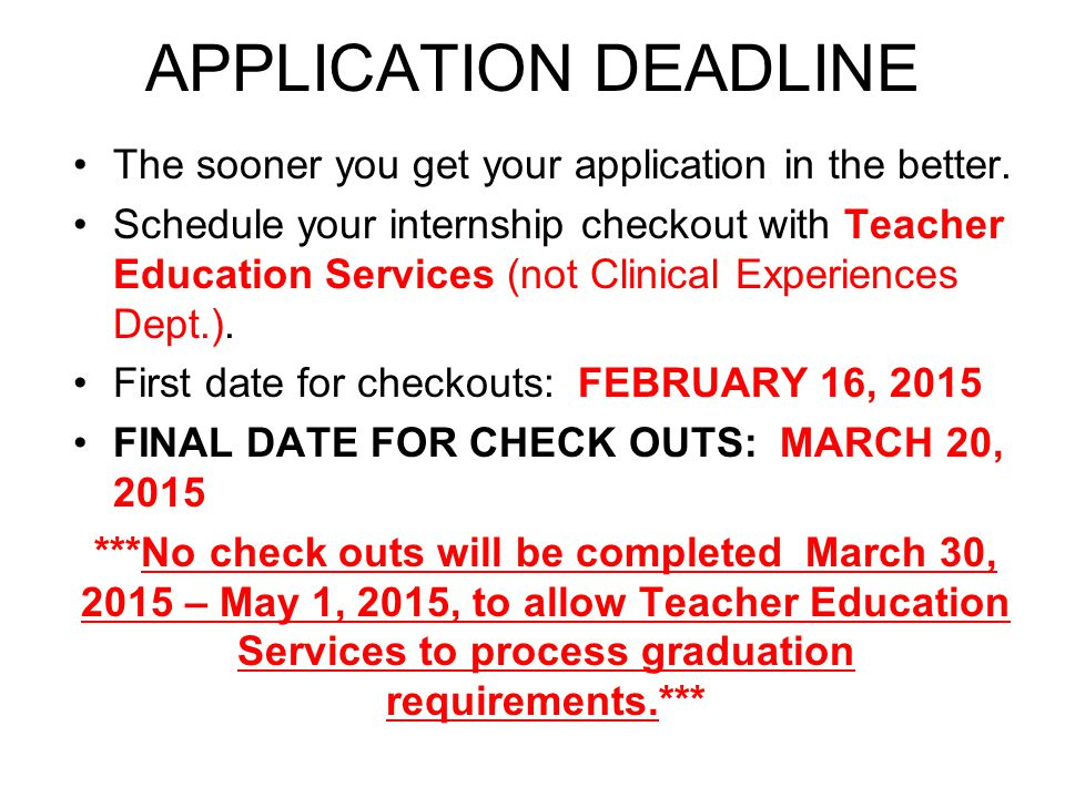 APPLICATION DEADLINE The sooner you get your application in the better.