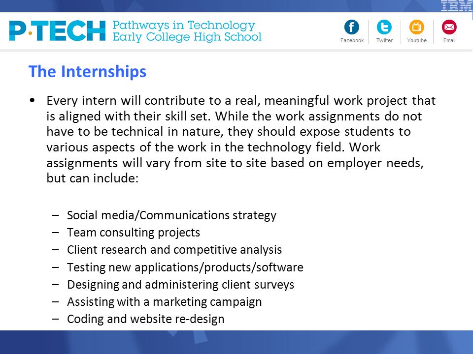The Internships Every intern will contribute to a real, meaningful work project that is aligned with their skill set.