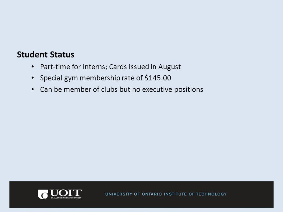 Student Status Part-time for interns; Cards issued in August Special gym membership rate of $145.00 Can be member of clubs but no executive positions